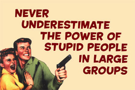 [Image: never-underestimate-the-power-of-stupid-...groups.jpg]