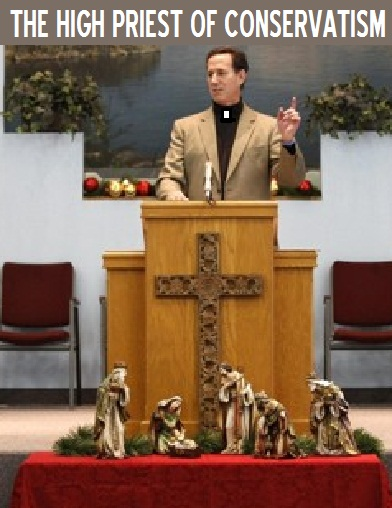 SANTORUM THE HIGH PRIEST OF CONSERVATISM